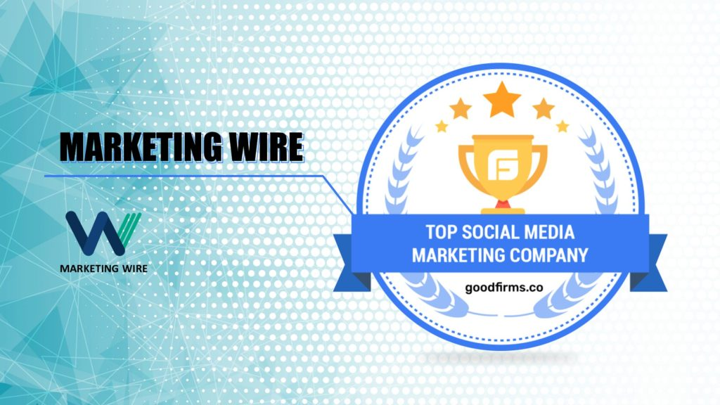 Marketing Wire Allures GoodFirms by Creating Amazing Social Media Marketing Circuits by being the top social media marketing company